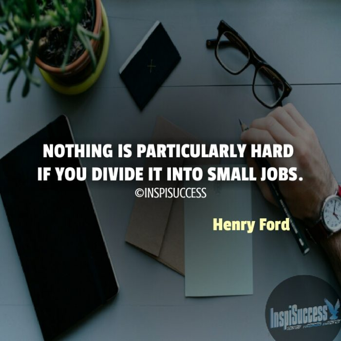 Nothing is particularly hard if you divide it into small jobs. - Henry Ford | InspiSuccess