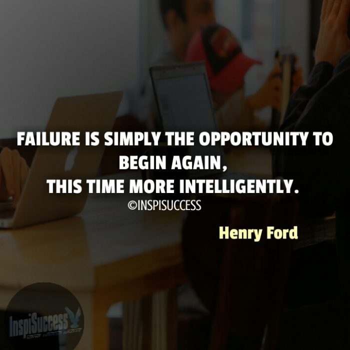 Failure is simply the opportunity to begin again, this time more intelligently. - Henry Ford | InspiSuccess