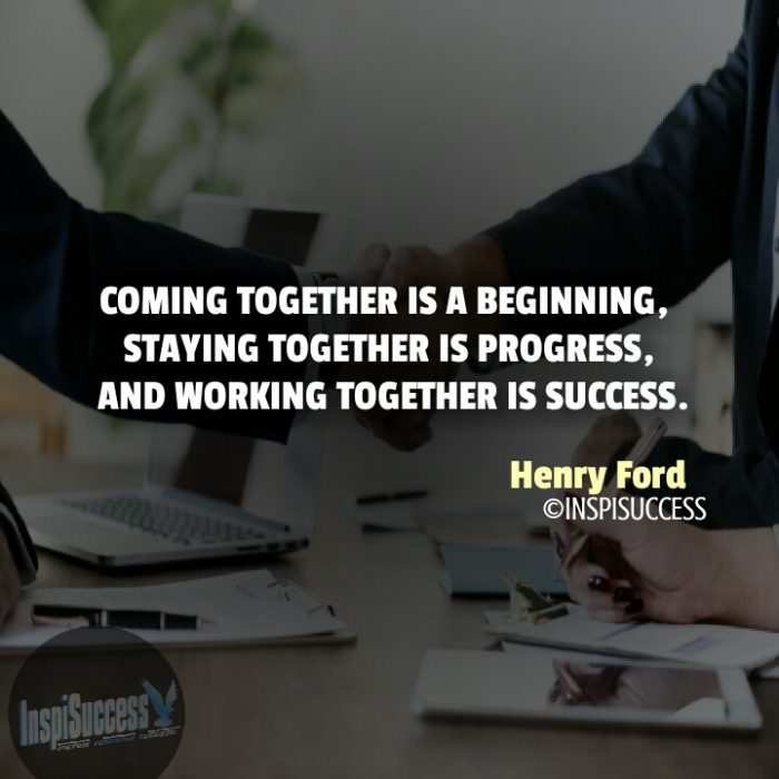 Coming together is a beginning, staying together is progress, and working together is success. - Henry Ford | InspiSuccess
