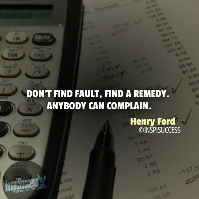 Don't find fault, find a remedy. Anybody can complain. - Henry Ford | InspiSuccess