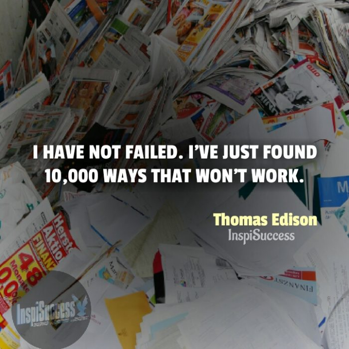 I have not failed. I've just found 10,000 ways that won't work.  - Thomas Edison | InspiSuccess
