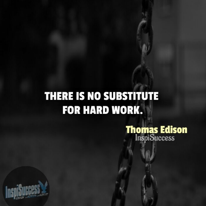 There is no substitute for hard work - Thomas Edison | InspiSuccess