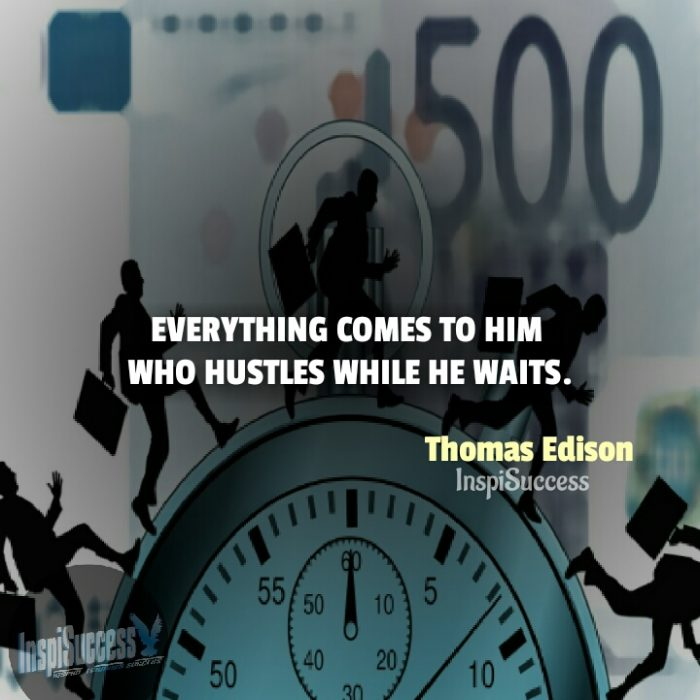 Everything comes to him who hustles while he waits.  - Thomas Edison | InspiSuccess