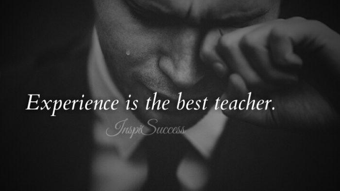 Experience is the best teacher.
