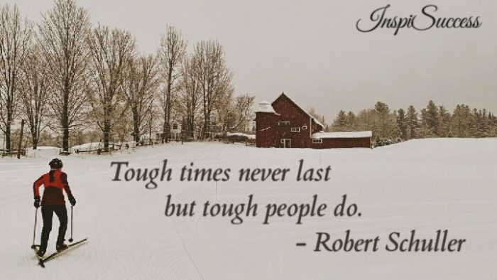 Tough times never last but tough people do. - Robert Schuller