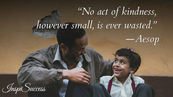 No act of kindness, however small, is ever wasted. - Aesop